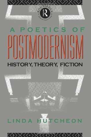 A Poetics of Postmodernism by Linda Hutcheon