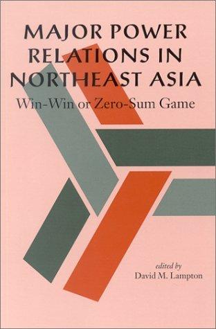 Major Power Relations in Northeast Asia: Win-Win or Zero-Sum Game