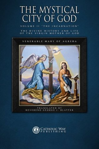 """The Mystical City of God, Volume II """"The Incarnation"""": The Divine History and Life of the Virgin Mother of God (Volumes 1 to 4)"""