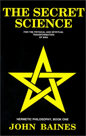 The Secret Science: For the Physical and Spiritual Transformation of Man (Hermetic Philosophy, Book 1)