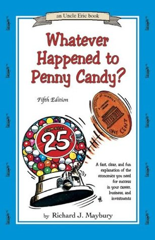 Whatever Happened to Penny Candy? by Richard J. Maybury