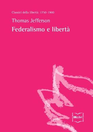 Federalismo e libertà (Classici della libertà)