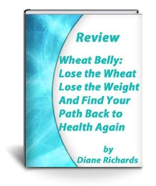Wheat Belly: Lose the Wheat, Lose the Weight, and Find Your Path Back to Health review