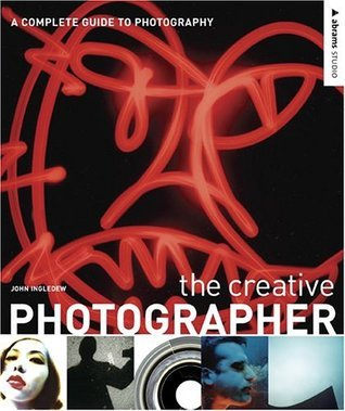 The Creative Photographer: A Complete Guide to Photography