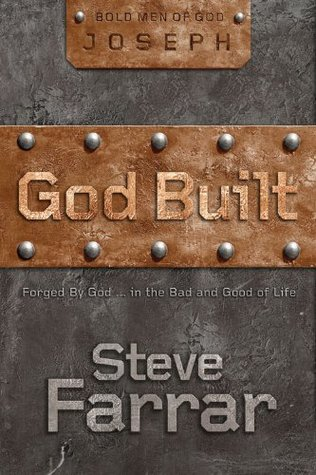 God Built (Joseph) - Forged By God...In The Bad And Good Of Life (Bold Man Of God, #2)