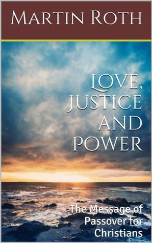 Love, Justice and Power: The Message of Passover for Christians
