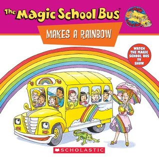 The Magic School Bus Makes a Rainbow by Joanna Cole