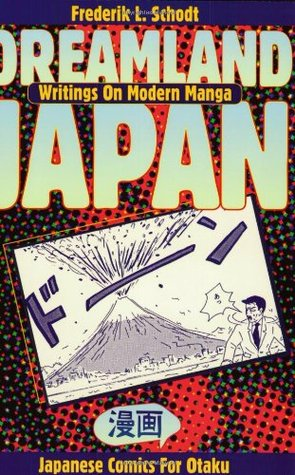 Dreamland Japan by Frederik L. Schodt