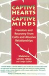 Captive Hearts, Captive Minds: Freedom and Recovery from Cults and Other Abusive Relationships