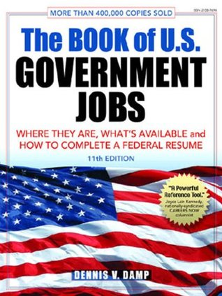 The Book of U.S. Government Jobs: Where They Are, What's Available, & How to Complete a Federal Resume (Book of U. S. Government Jobs)