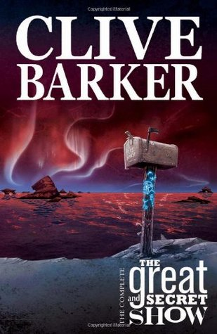 The Complete Clive Barker's The Great And Secret Show by Chris Ryall