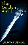 The Golden Anvil (The Golden Anvil Series)
