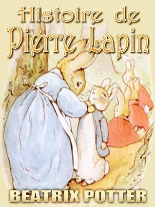Histoire de Pierre Lapin : Livres d'images pour enfants, des Bedtime Story parfait, A Picture Book enfants magnifiquement illustrés selon l'âge 3-9 (French Edition)