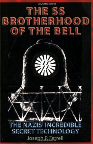 The SS Brotherhood of the Bell: The Nazis' Incredible Secret Technology