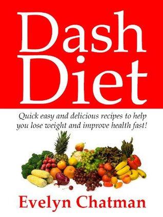 Dash Diet + Quick Easy And Delicious Recipes Proven To Improve Your Health!