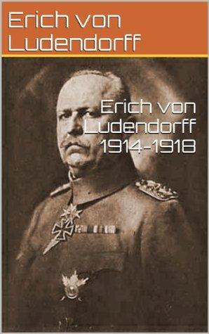 Erich von Ludendorff 1914-1918