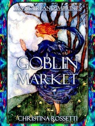 Goblin Market ~ A Sensual Gothic Fantasy (Illustrated)