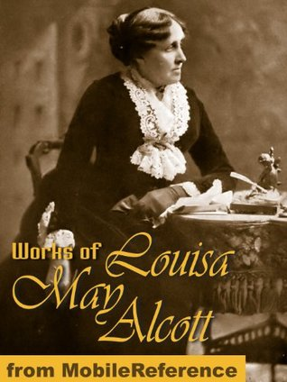 Works of Louisa May Alcott. (35+ works) Incl: Little Women, Little Men, Jack and Jill, Eight Cousins, Rose in Bloom, Jo's Boys, An Old-Fashioned Girl, A Country Christmas & more (Mobi Collected Works)