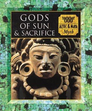 Gods of Sun and Sacrifice: Aztec & Maya Myth