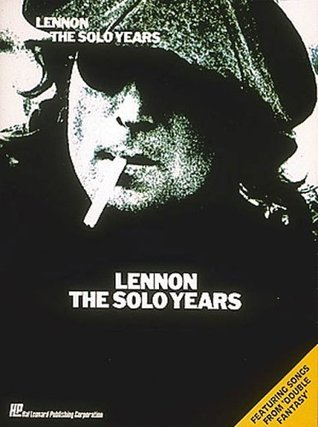 Lennon - The Solo Years: Piano / Vocal / Guitar Artist Songbook