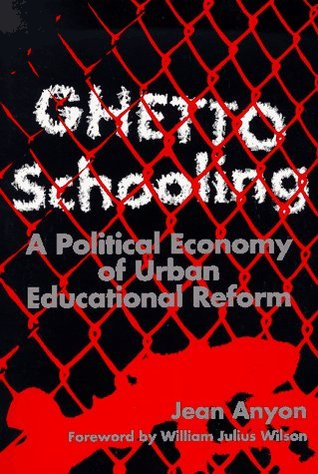 Ghetto Schooling: A Political Economy of Urban Educational Reform