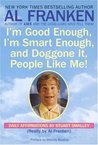 I'm Good Enough, I'm Smart Enough, & Doggone It, People Like Me! by Al Franken