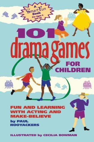 101 Drama Games for Children: Fun and Learning with Acting and Make-Believe (SmartFun Activity Books)