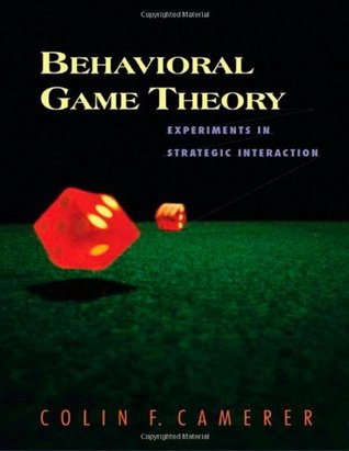 Behavioral Game Theory: Experiments in Strategic Interaction