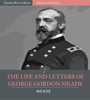 The Life and Letters of George Gordon Meade, Major-General United States Army
