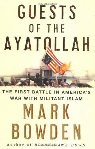 Guests of the Ayatollah by Mark Bowden