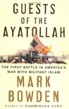 Guests of the Ayatollah: The First Battle in America's War With Militant Islam