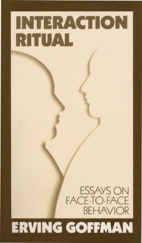 interaction ritual essays on face to face behavior by erving goffman 20741