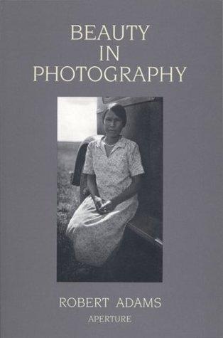 robert adams beauty in photography essays in defense of  robert adams beauty in photography essays in defense of traditional values by robert adams