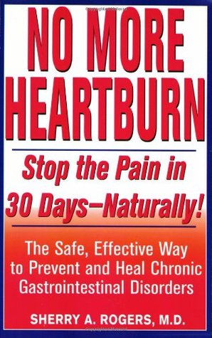 Ebook No More Heartburn: Stop the Pain in 30 Days--Naturally! : The Safe, Effective Way to Prevent and Heal Chronic Gastrointestinal Disorders by Sherry A. Rogers PDF!