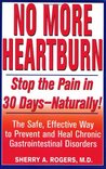 No More Heartburn: Stop the Pain in 30 Days--Naturally! : The Safe, Effective Way to Prevent and Heal Chronic Gastrointestinal Disorders