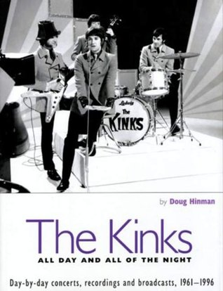 The Kinks - All Day and All of the Night: Day-By-Day Concerts, Recordings and Broadcasts, 1961-1996