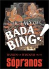 The Tao of Bada Bing!: Words of Wisdom from the Sopranos