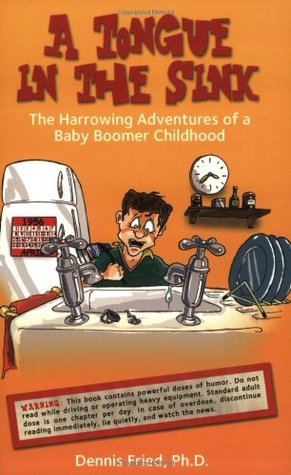 A Tongue in the Sink: The Harrowing Adventures of a Baby Boomer Childhood