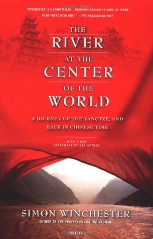 The River at the Center of the World: A Journey Up the Yangtze & Back in Chinese Time