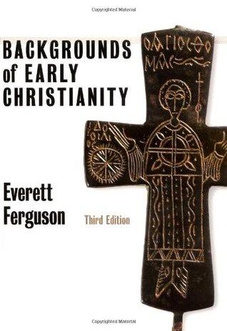 Backgrounds of Early Christianity by Everett Ferguson