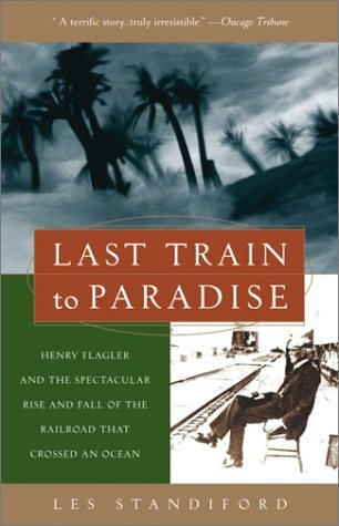 Last Train To Paradise Henry Flagler And The Spectacular Rise And