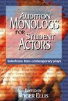 Audition Monologs for Student Actors: Selections from Contemporary Plays