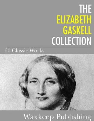 The Elizabeth Gaskell Collection: 60 Classic Works