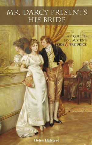 Mr. Darcy Presents His Bride: A Sequel to Jane Austen's Pride and Prejudice