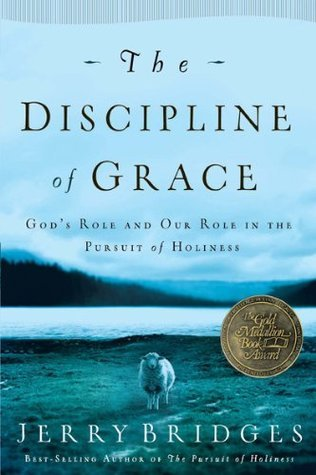The Discipline of Grace: God's Role and Our Role in the Pursuit of Holiness