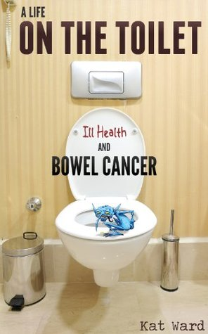 A Life on the Toilet: Memoirs of a Bowel Cancer Survivor