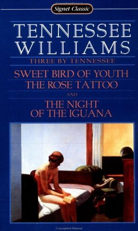 Three by Tennessee: Sweet Bird of Youth; The Rose Tattoo; The Night of the Iguana