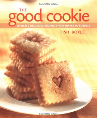 The Good Cookie: Over 250 Delicious Recipes from Simple to Sublime