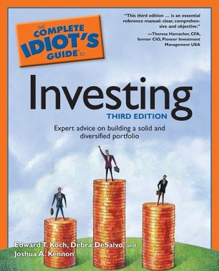the complete idiot s guide to investing by edward t koch rh goodreads com the complete idiot's guide to socially responsible investing the complete idiot's guide to stock investing ken little