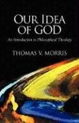 our-idea-of-god-an-introduction-to-philosophical-theology
